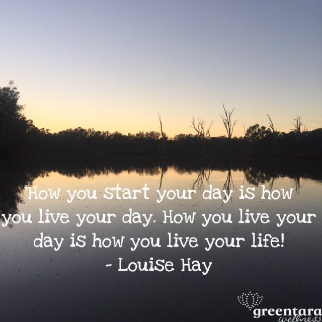 how you start you day, quote, louise hay, miracle morning, morning routine, morning, routine, routines, health coach, albury, bundalong, bendigo
