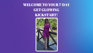 7 day get glowing kickstart, get glowing, ebook, online program, confidence, glowing, healthy, happy,